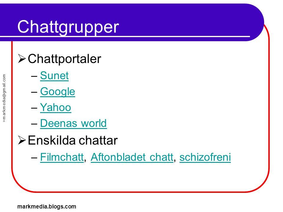 »markmedia@gmail.com markmedia.blogs.com Chattgrupper  Chattportaler –SunetSunet –GoogleGoogle –YahooYahoo –Deenas worldDeenas world  Enskilda chatt