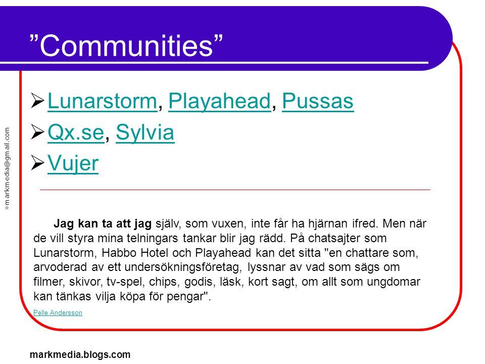 """»markmedia@gmail.com markmedia.blogs.com """"Communities""""  Lunarstorm, Playahead, Pussas LunarstormPlayaheadPussas  Qx.se, Sylvia Qx.seSylvia  Vujer V"""