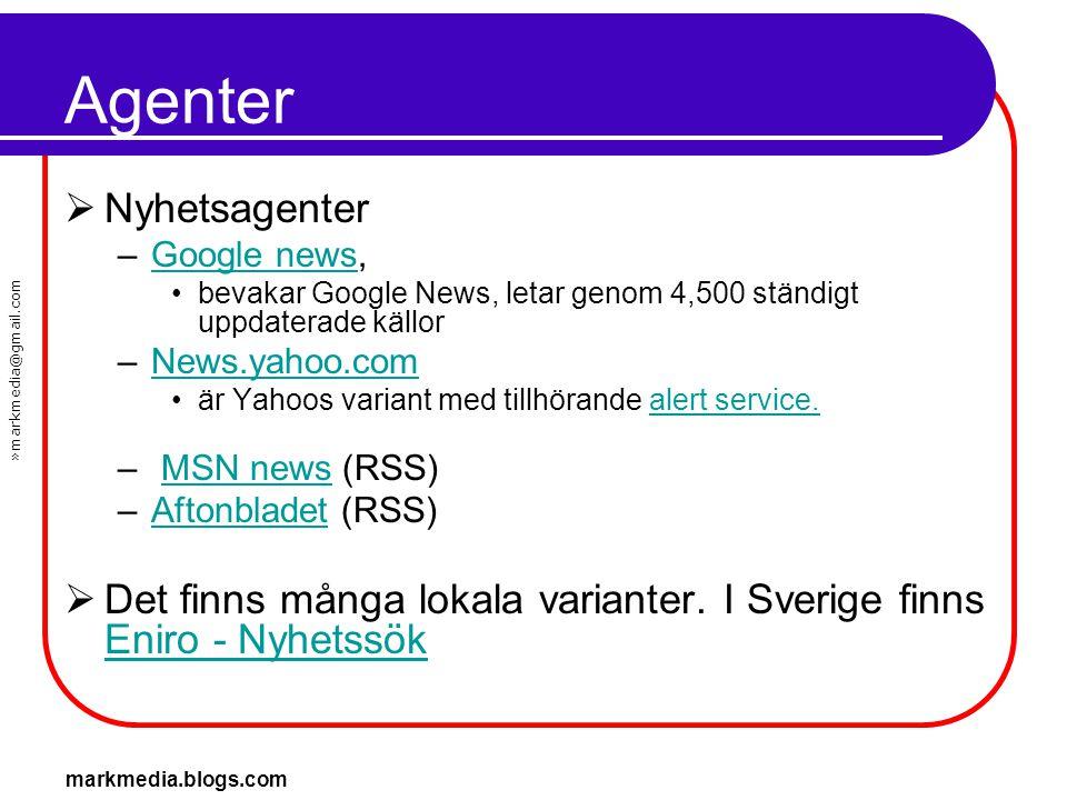 »markmedia@gmail.com markmedia.blogs.com Agenter  Nyhetsagenter –Google news,Google news •bevakar Google News, letar genom 4,500 ständigt uppdaterade