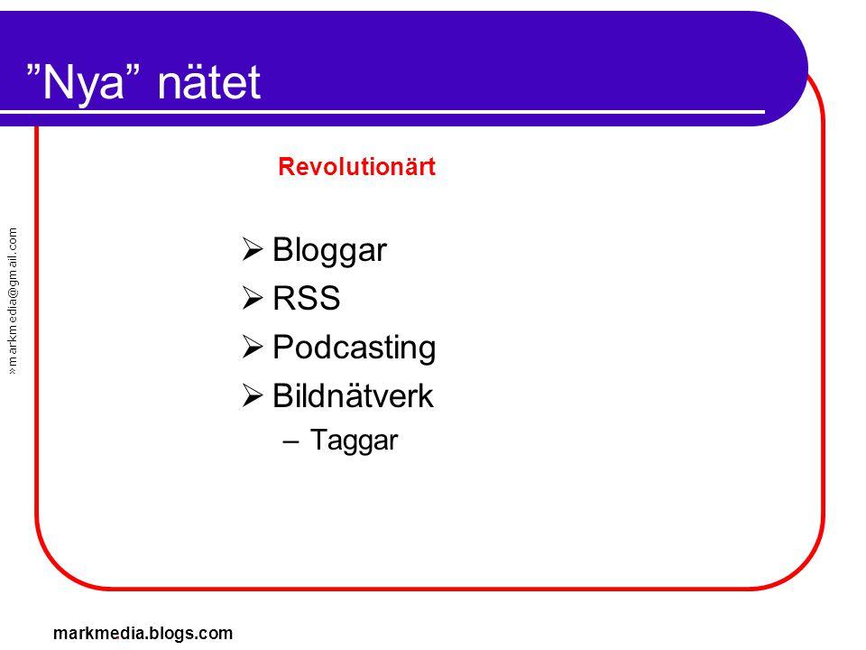 """»markmedia@gmail.com markmedia.blogs.com """"Nya"""" nätet  Bloggar  RSS  Podcasting  Bildnätverk –Taggar Revolutionärt"""