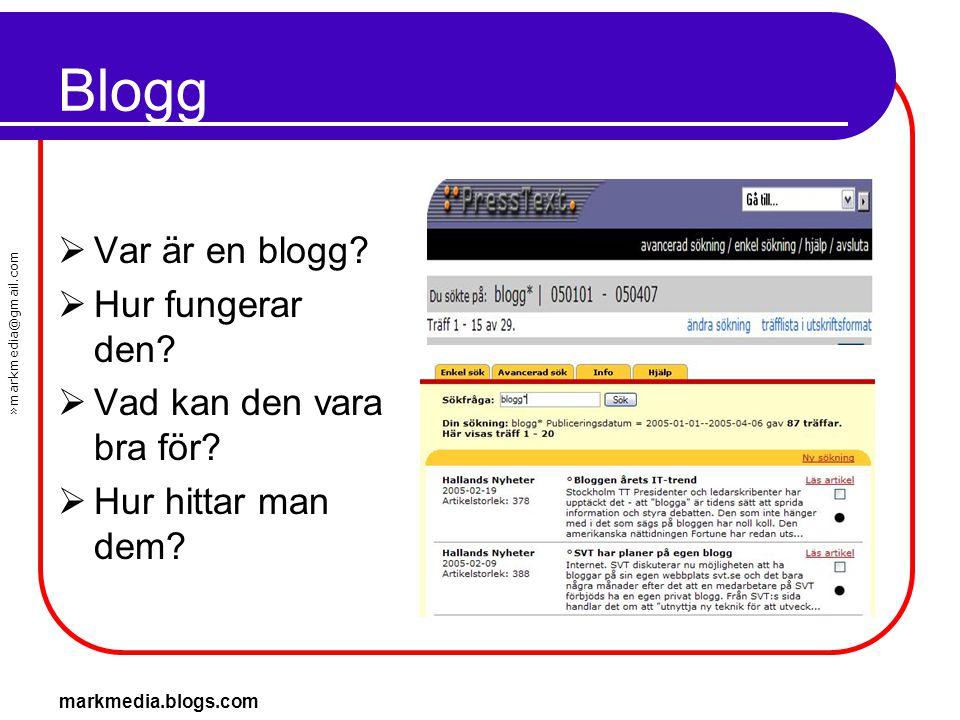 »markmedia@gmail.com markmedia.blogs.com Blogg  Var är en blogg?  Hur fungerar den?  Vad kan den vara bra för?  Hur hittar man dem?
