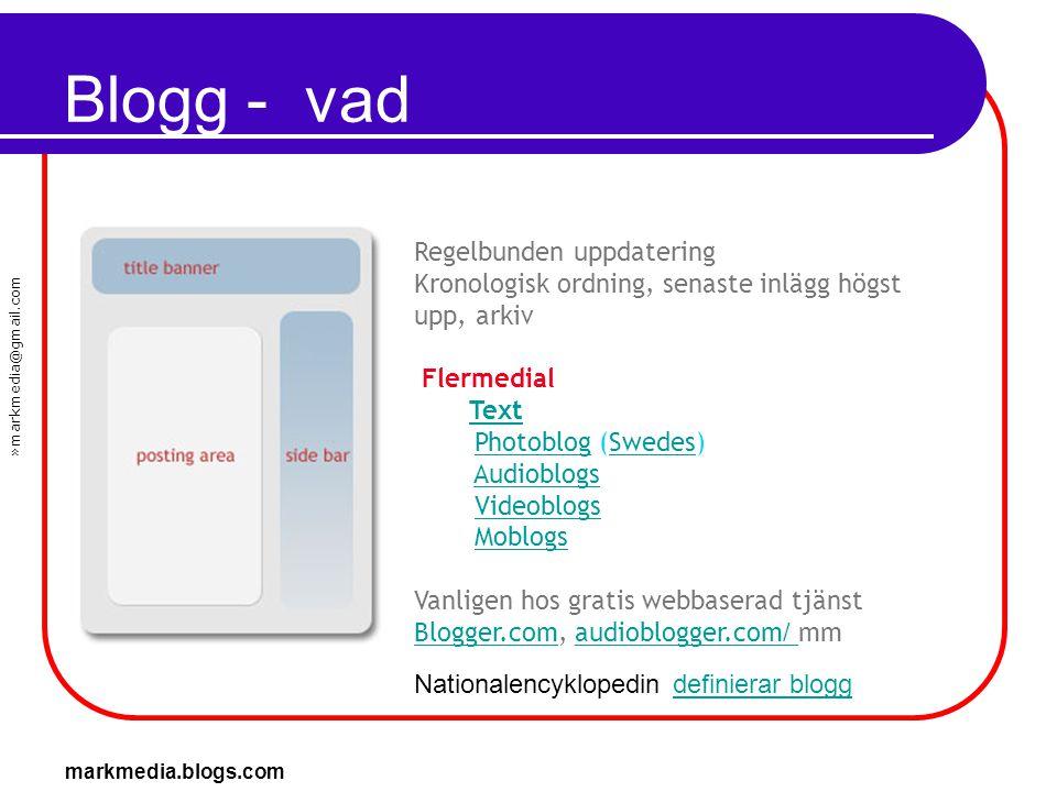 »markmedia@gmail.com markmedia.blogs.com Blogg - vad Regelbunden uppdatering Kronologisk ordning, senaste inlägg högst upp, arkiv Flermedial Text Phot