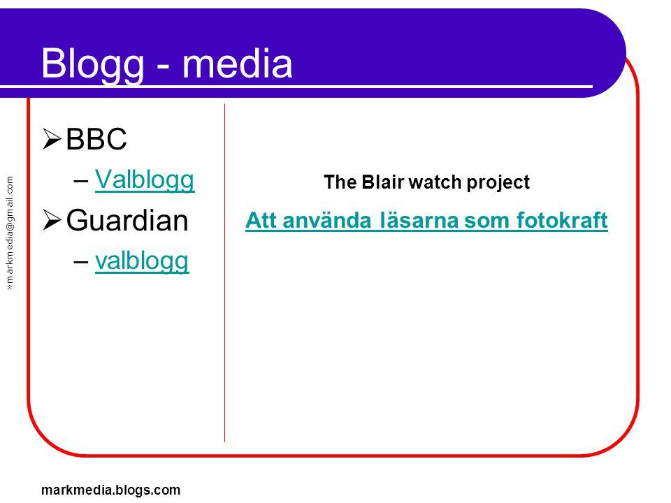 »markmedia@gmail.com markmedia.blogs.com Blogg - media  BBC –ValbloggValblogg  Guardian –valbloggvalblogg The Blair watch project Att använda läsarn