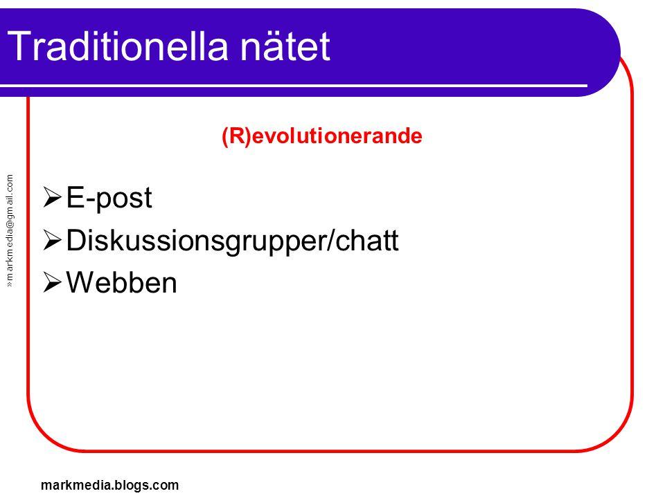 »markmedia@gmail.com markmedia.blogs.com Traditionella nätet  E-post  Diskussionsgrupper/chatt  Webben (R)evolutionerande