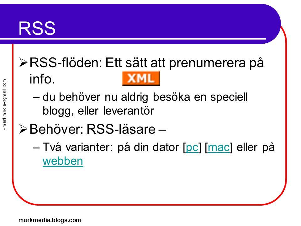 »markmedia@gmail.com markmedia.blogs.com RSS  RSS-flöden: Ett sätt att prenumerera på info. –du behöver nu aldrig besöka en speciell blogg, eller lev