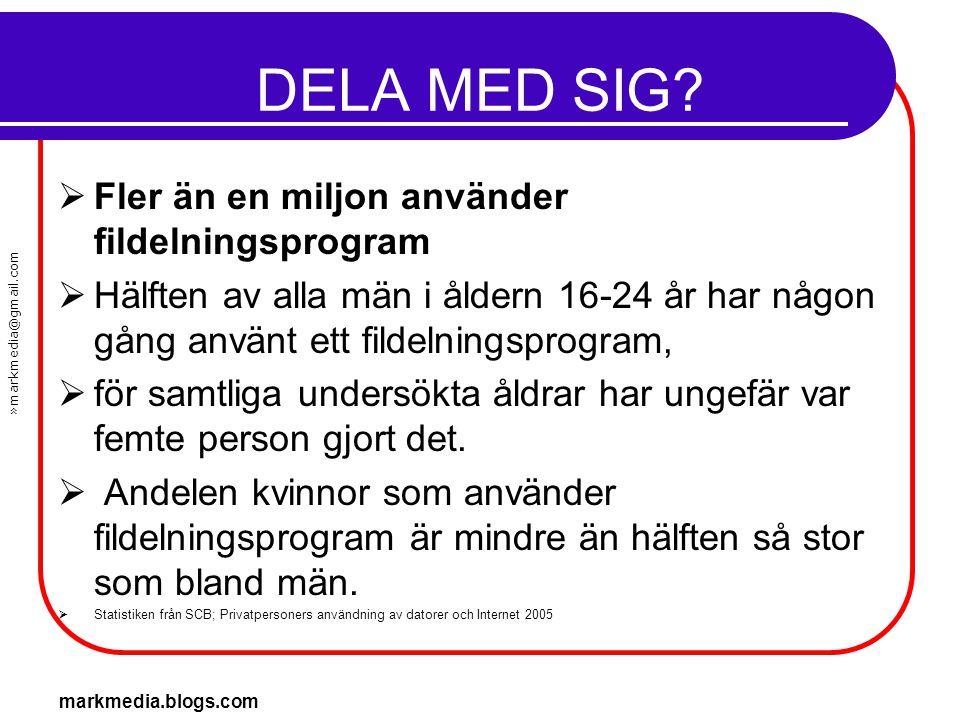 »markmedia@gmail.com markmedia.blogs.com DELA MED SIG?  Fler än en miljon använder fildelningsprogram  Hälften av alla män i åldern 16-24 år har någ