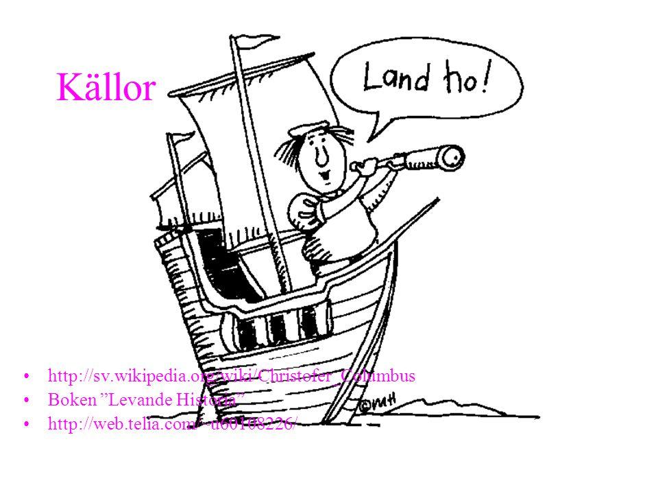 "Källor •http://sv.wikipedia.org/wiki/Christofer_Columbus •Boken ""Levande Historia"" •http://web.telia.com/~u60108226/"