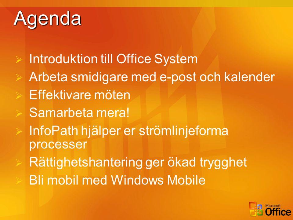 AgendaAgenda  Introduktion till Office System  Arbeta smidigare med e-post och kalender  Effektivare möten  Samarbeta mera!  InfoPath hjälper er