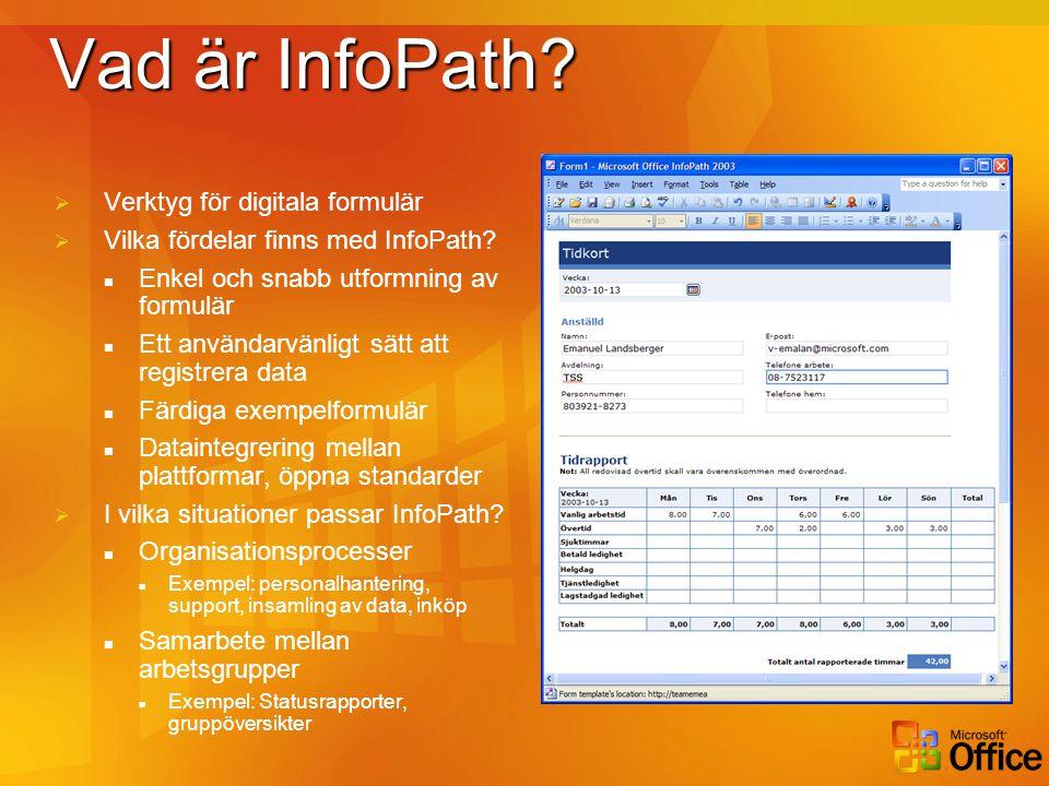 Vad är InfoPath?  Verktyg för digitala formulär  Vilka fördelar finns med InfoPath?  Enkel och snabb utformning av formulär  Ett användarvänligt s