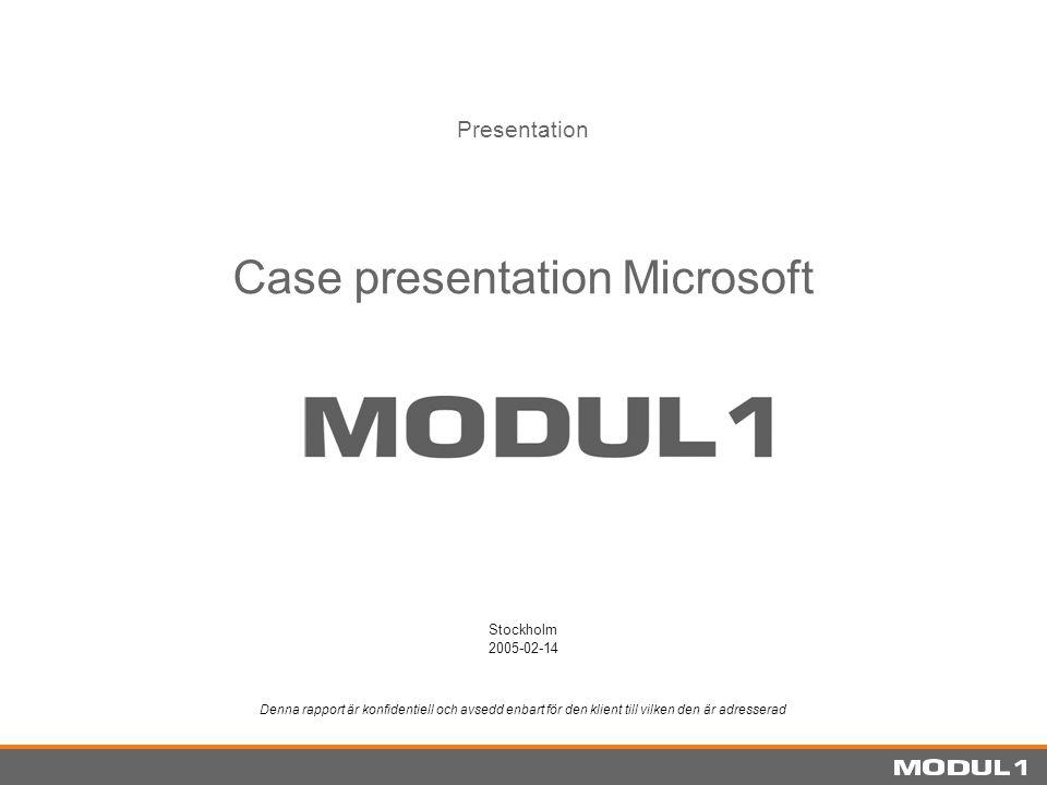Case presentation Microsoft Presentation Stockholm 2005-02-14 Denna rapport är konfidentiell och avsedd enbart för den klient till vilken den är adres