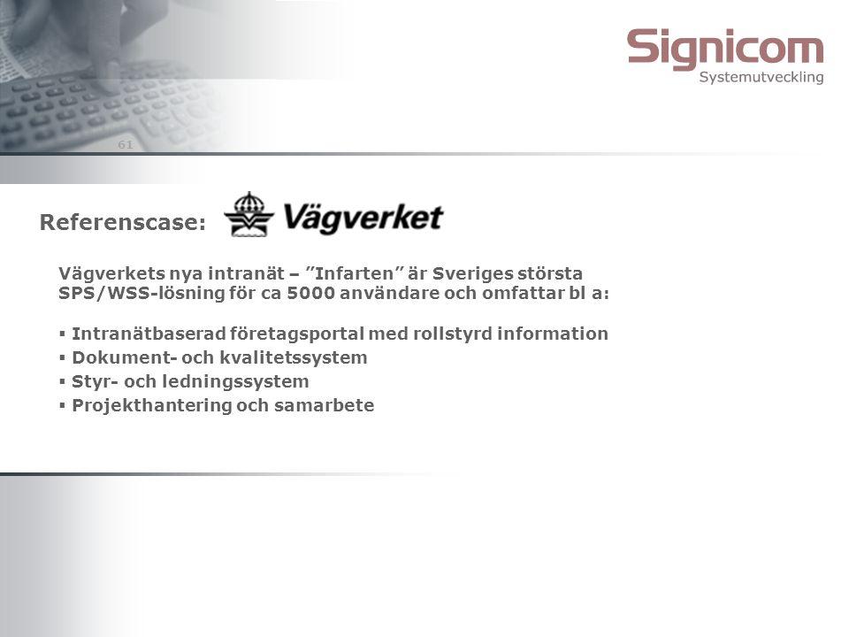 """61 Referenscase: Vägverkets nya intranät – """"Infarten"""" är Sveriges största SPS/WSS-lösning för ca 5000 användare och omfattar bl a:  Intranätbaserad f"""