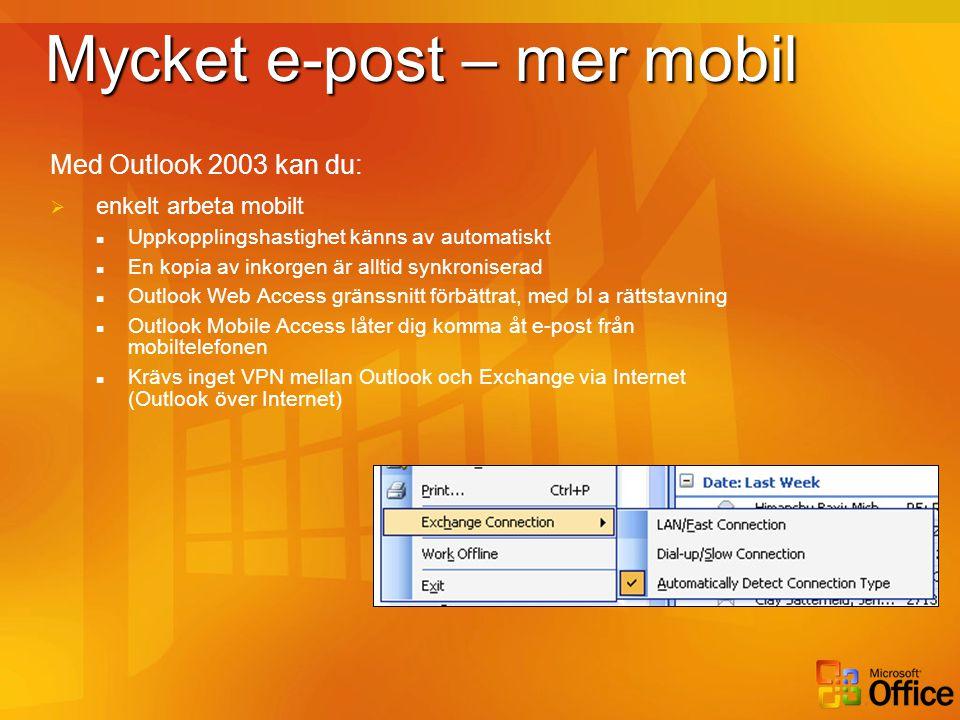 Mycket e-post – mer mobil Med Outlook 2003 kan du:  enkelt arbeta mobilt  Uppkopplingshastighet känns av automatiskt  En kopia av inkorgen är allti