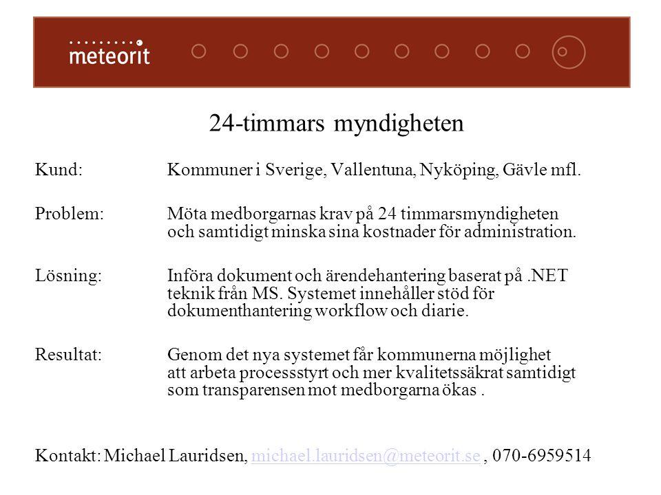 Kund: Kommuner i Sverige, Vallentuna, Nyköping, Gävle mfl. Problem: Möta medborgarnas krav på 24 timmarsmyndigheten och samtidigt minska sina kostnade
