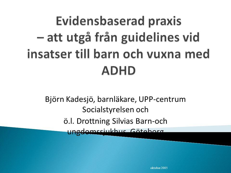 Björn Kadesjö, barnläkare, UPP-centrum Socialstyrelsen och ö.l. Drottning Silvias Barn-och ungdomssjukhus, Göteborg oktober 2005