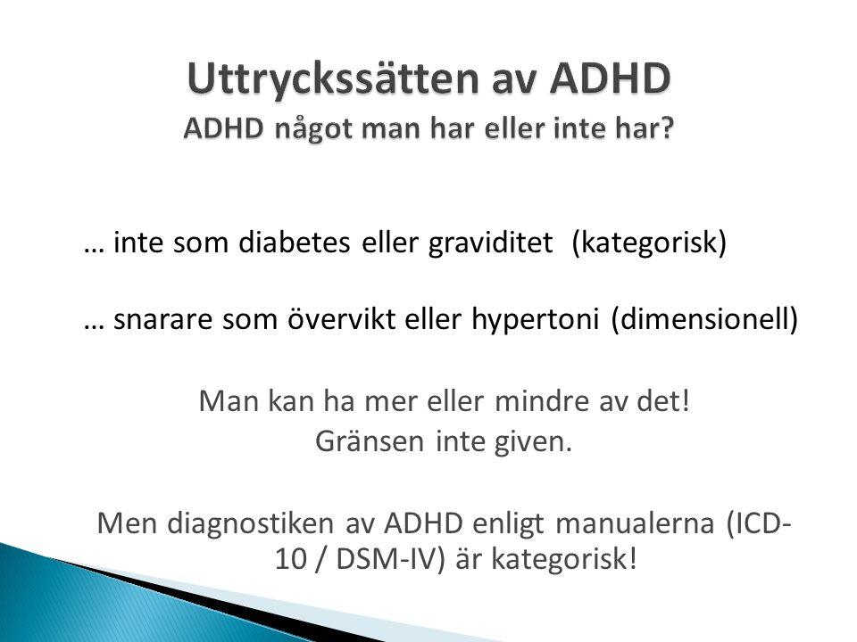 … inte som diabetes eller graviditet (kategorisk) … snarare som övervikt eller hypertoni (dimensionell) Man kan ha mer eller mindre av det! Gränsen in