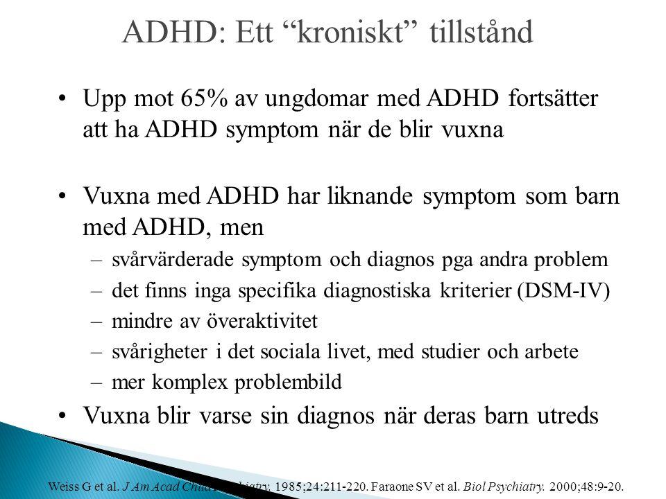 """ADHD: Ett """"kroniskt"""" tillstånd •Upp mot 65% av ungdomar med ADHD fortsätter att ha ADHD symptom när de blir vuxna •Vuxna med ADHD har liknande symptom"""