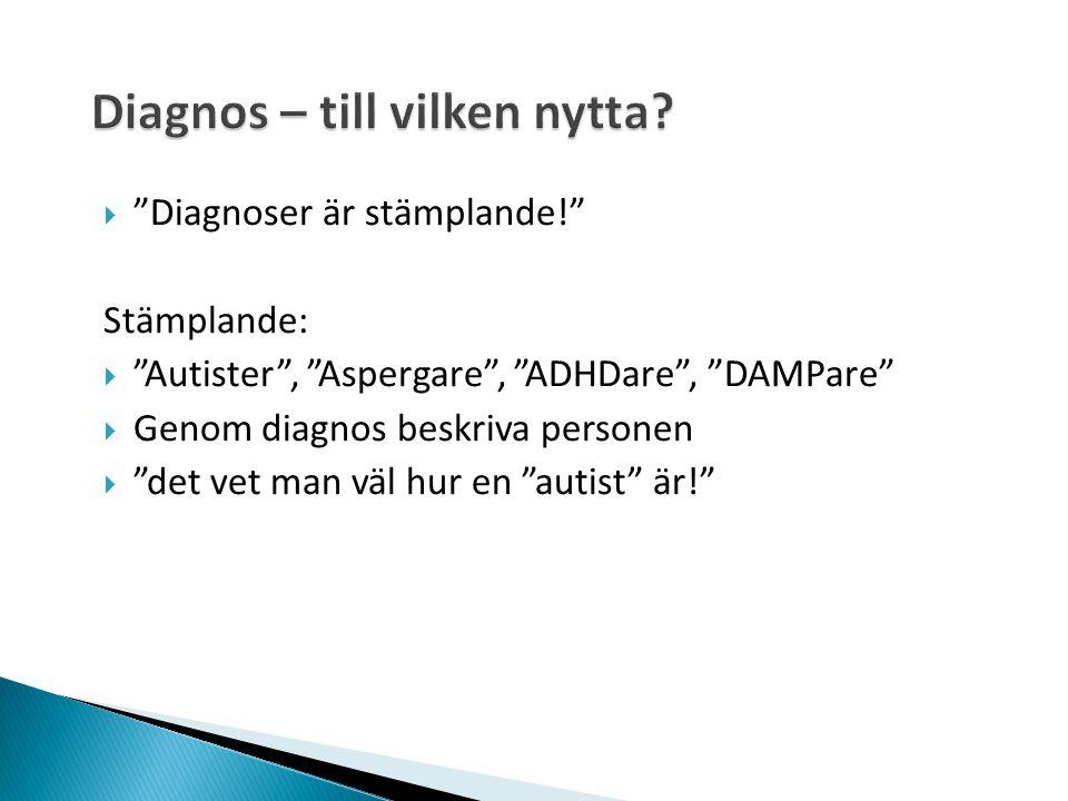 """ """"Diagnoser är stämplande!"""" Stämplande:  """"Autister"""", """"Aspergare"""", """"ADHDare"""", """"DAMPare""""  Genom diagnos beskriva personen  """"det vet man väl hur en """""""
