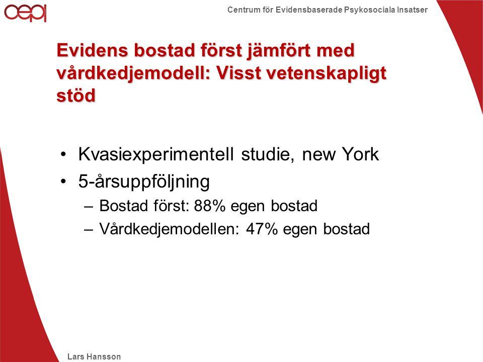 Lars Hansson Centrum för Evidensbaserade Psykosociala Insatser Evidens bostad först jämfört med vårdkedjemodell: Visst vetenskapligt stöd •Kvasiexperi