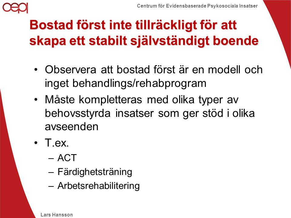 Lars Hansson Centrum för Evidensbaserade Psykosociala Insatser Bostad först inte tillräckligt för att skapa ett stabilt självständigt boende •Observer