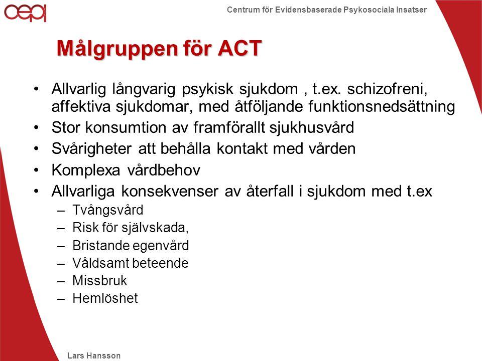 Lars Hansson Centrum för Evidensbaserade Psykosociala Insatser Målgruppen för ACT •Allvarlig långvarig psykisk sjukdom, t.ex. schizofreni, affektiva s