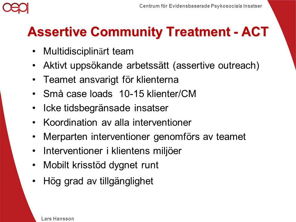 Lars Hansson Centrum för Evidensbaserade Psykosociala Insatser Assertive Community Treatment - ACT •Multidisciplin ä rt team •Aktivt uppsökande arbets