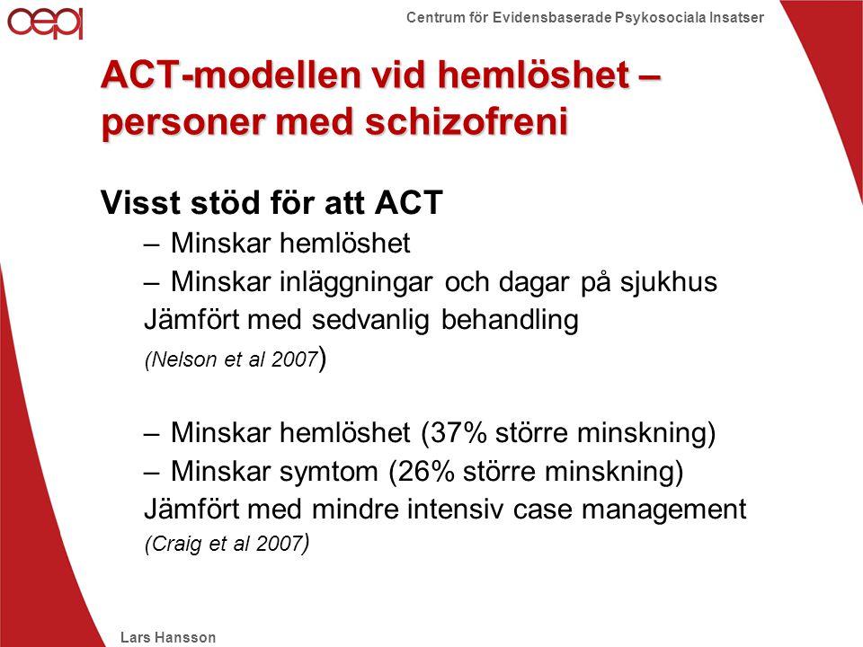 Lars Hansson Centrum för Evidensbaserade Psykosociala Insatser ACT-modellen vid hemlöshet – personer med schizofreni Visst stöd för att ACT –Minskar h