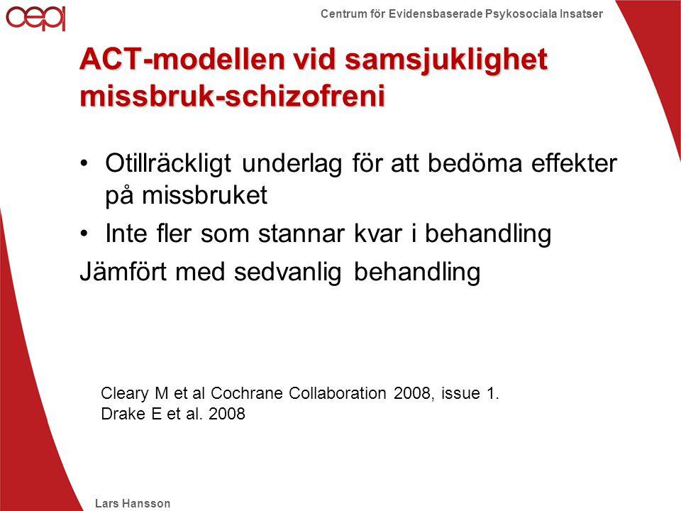 Lars Hansson Centrum för Evidensbaserade Psykosociala Insatser ACT-modellen vid samsjuklighet missbruk-schizofreni •Otillräckligt underlag för att bed