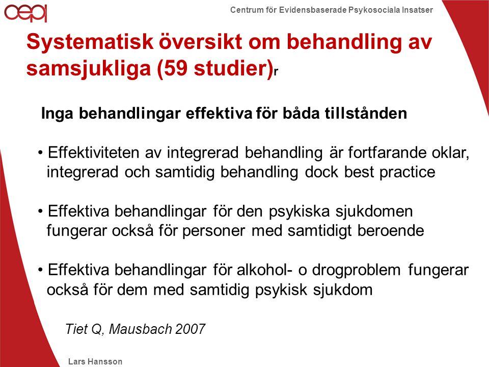 Lars Hansson Centrum för Evidensbaserade Psykosociala Insatser Systematisk översikt om behandling av samsjukliga (59 studier) r Inga behandlingar effe