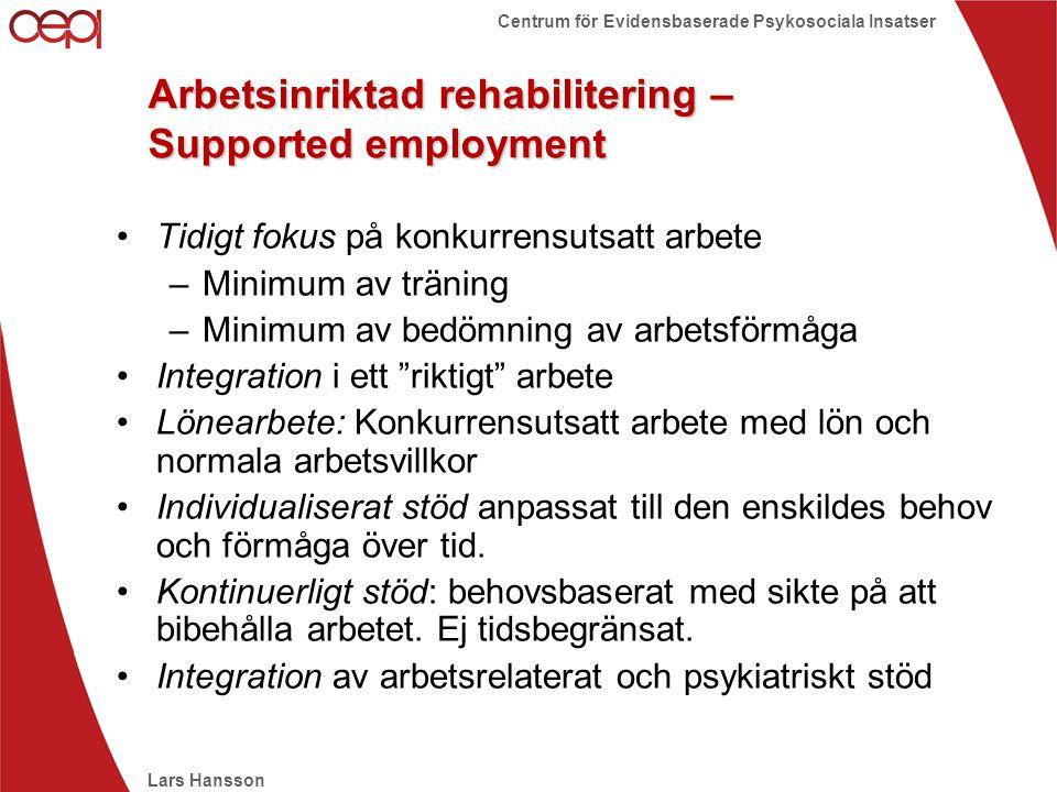 Lars Hansson Centrum för Evidensbaserade Psykosociala Insatser Arbetsinriktad rehabilitering – Supported employment •Tidigt fokus på konkurrensutsatt