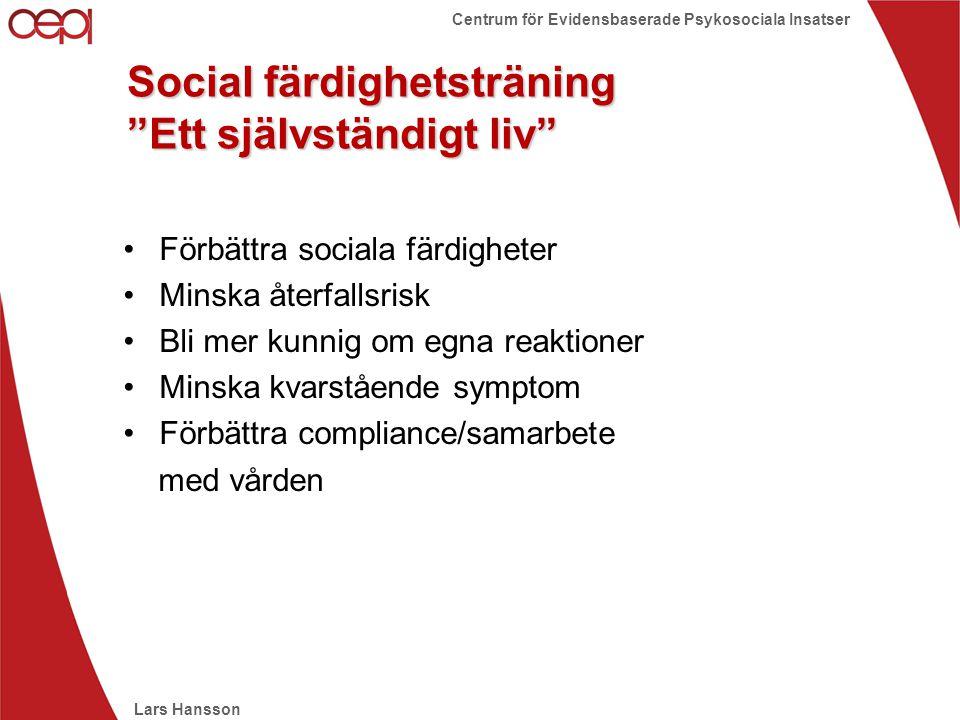 """Lars Hansson Centrum för Evidensbaserade Psykosociala Insatser Social färdighetsträning """"Ett självständigt liv"""" •Förbättra sociala färdigheter •Minska"""