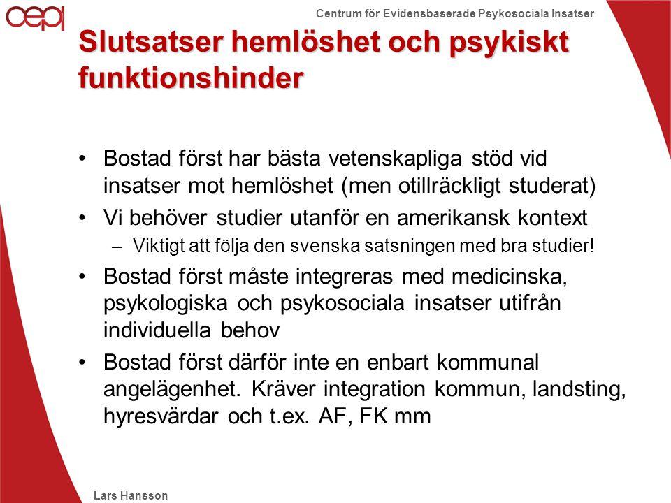 Lars Hansson Centrum för Evidensbaserade Psykosociala Insatser Slutsatser hemlöshet och psykiskt funktionshinder •Bostad först har bästa vetenskapliga