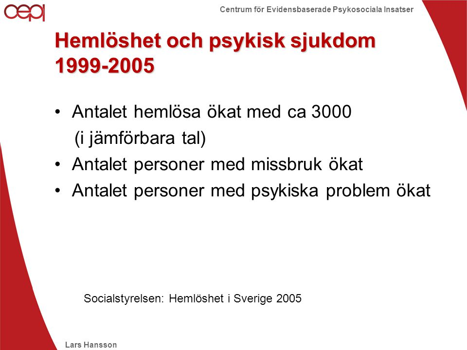 Lars Hansson Centrum för Evidensbaserade Psykosociala Insatser Hemlöshet och psykisk sjukdom 1999-2005 •Antalet hemlösa ökat med ca 3000 (i jämförbara