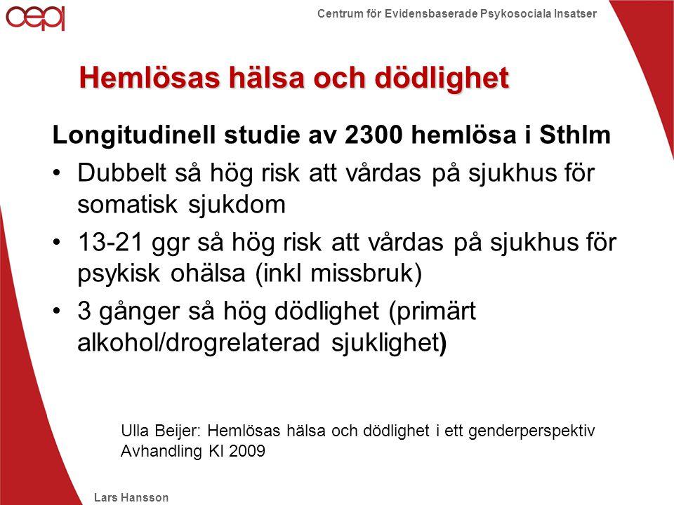 Lars Hansson Centrum för Evidensbaserade Psykosociala Insatser Hemlösas hälsa och dödlighet Longitudinell studie av 2300 hemlösa i Sthlm •Dubbelt så h