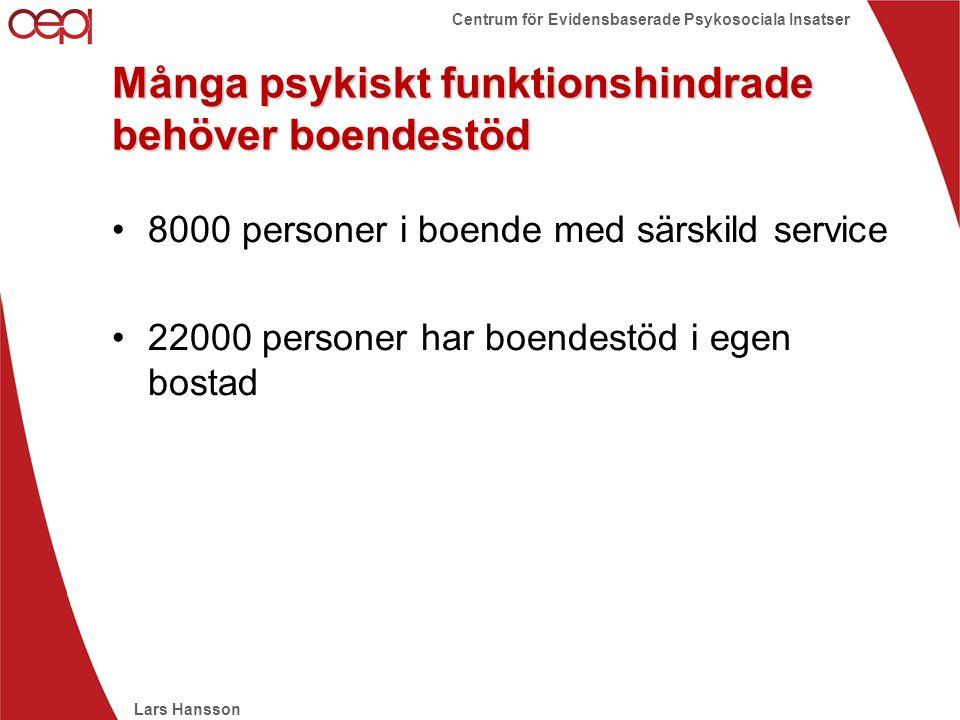 Lars Hansson Centrum för Evidensbaserade Psykosociala Insatser Många psykiskt funktionshindrade behöver boendestöd •8000 personer i boende med särskil