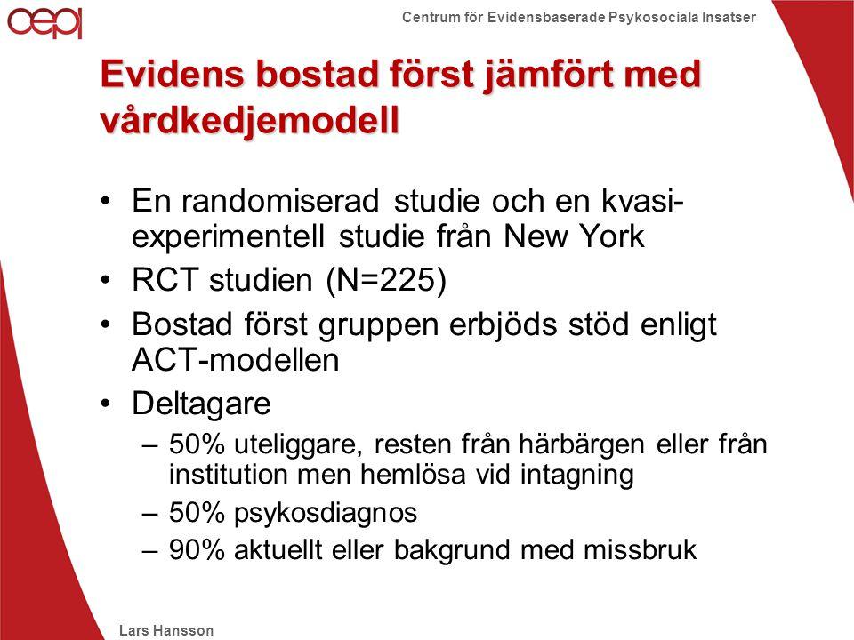 Lars Hansson Centrum för Evidensbaserade Psykosociala Insatser Evidens bostad först jämfört med vårdkedjemodell •En randomiserad studie och en kvasi-