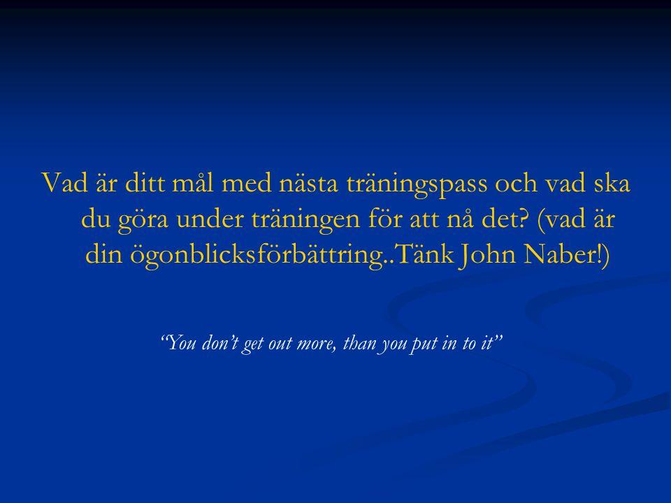 """Vad är ditt mål med nästa träningspass och vad ska du göra under träningen för att nå det? (vad är din ögonblicksförbättring..Tänk John Naber!) """"You d"""