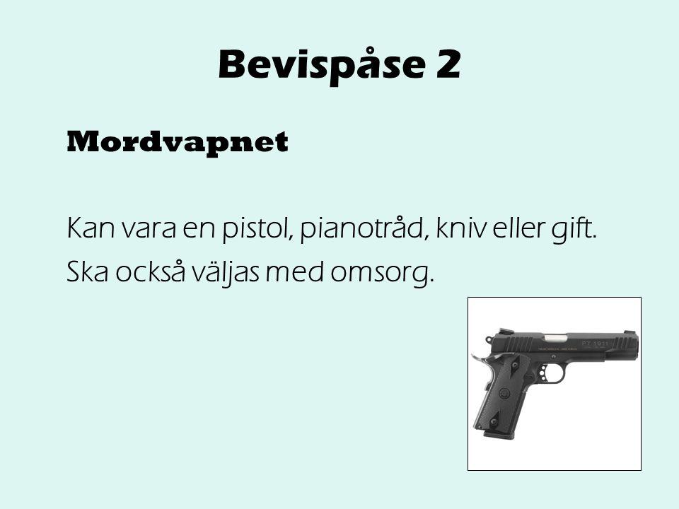 Bevispåse 2 Mordvapnet Kan vara en pistol, pianotråd, kniv eller gift. Ska också väljas med omsorg.