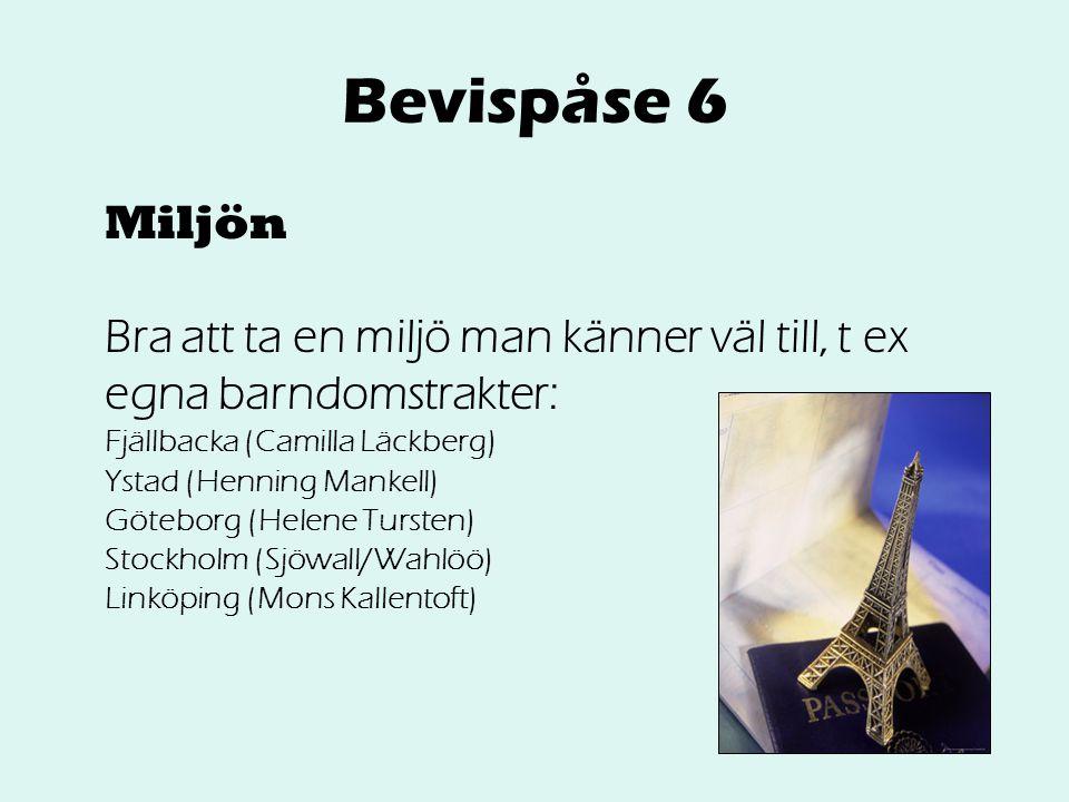 Bevispåse 6 Miljön Bra att ta en miljö man känner väl till, t ex egna barndomstrakter: Fjällbacka (Camilla Läckberg) Ystad (Henning Mankell) Göteborg