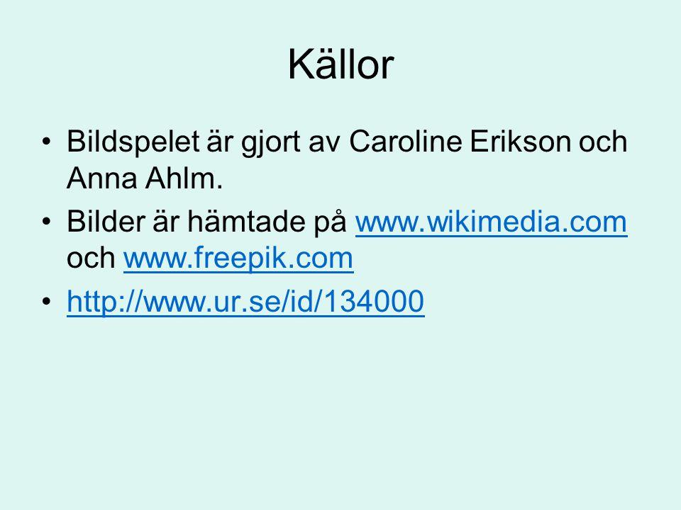 Källor •Bildspelet är gjort av Caroline Erikson och Anna Ahlm. •Bilder är hämtade på www.wikimedia.com och www.freepik.comwww.wikimedia.comwww.freepik