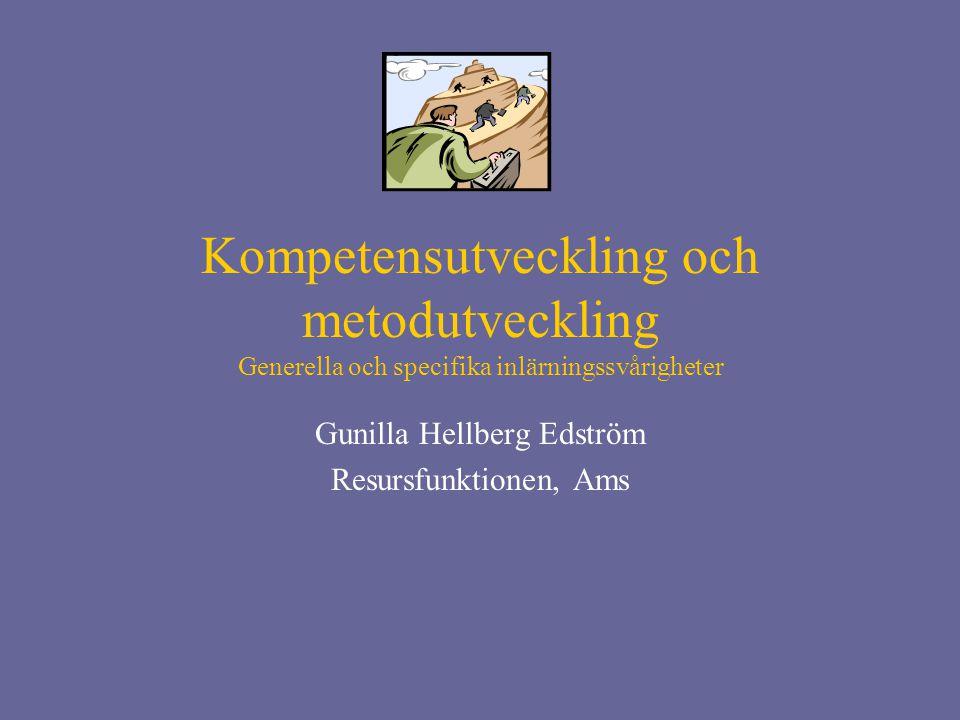 Kompetensutveckling och metodutveckling Generella och specifika inlärningssvårigheter Gunilla Hellberg Edström Resursfunktionen, Ams