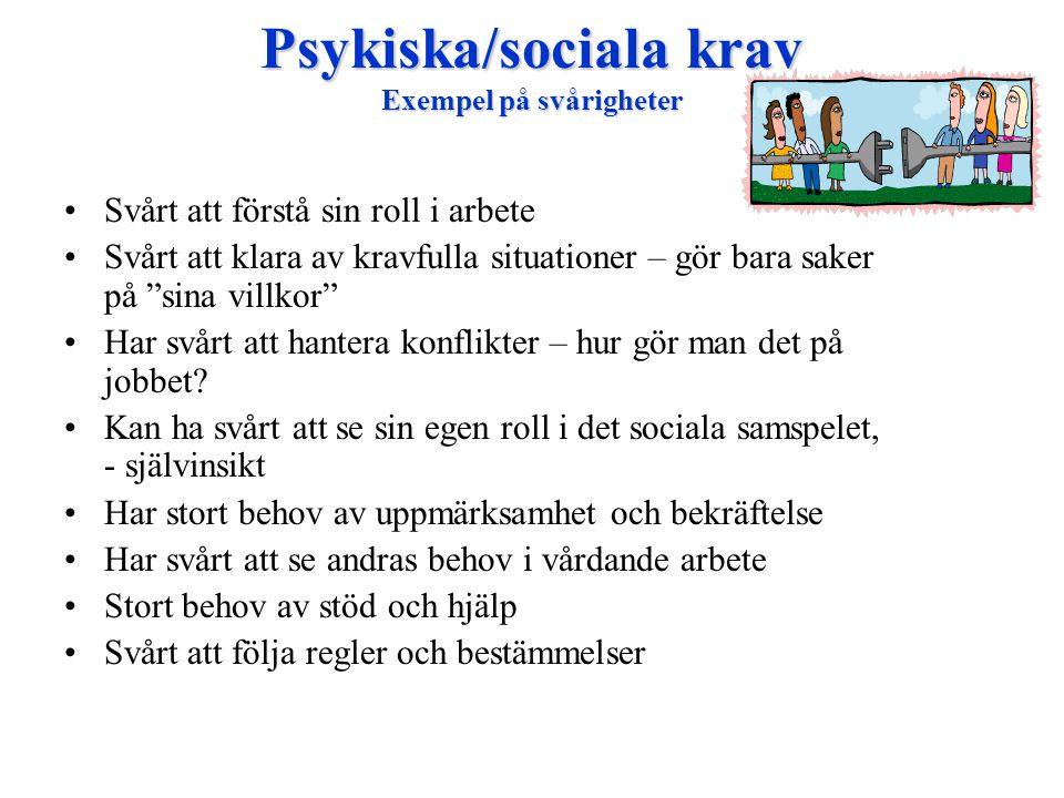 """Psykiska/sociala krav Exempel på svårigheter •Svårt att förstå sin roll i arbete •Svårt att klara av kravfulla situationer – gör bara saker på """"sina v"""