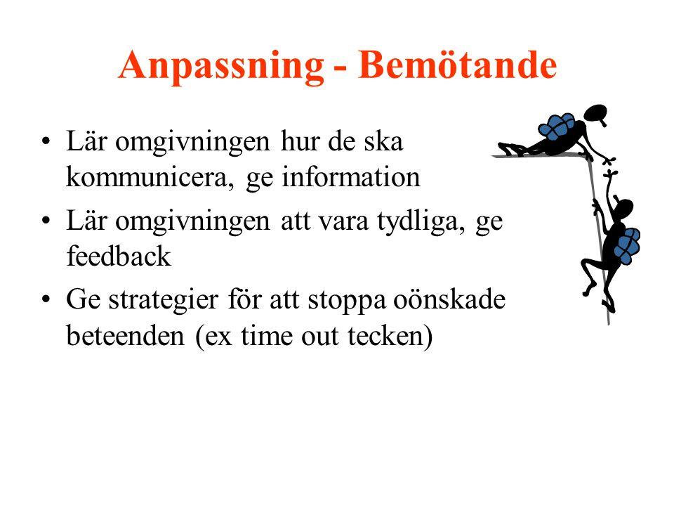 Anpassning - Bemötande •Lär omgivningen hur de ska kommunicera, ge information •Lär omgivningen att vara tydliga, ge feedback •Ge strategier för att stoppa oönskade beteenden (ex time out tecken)