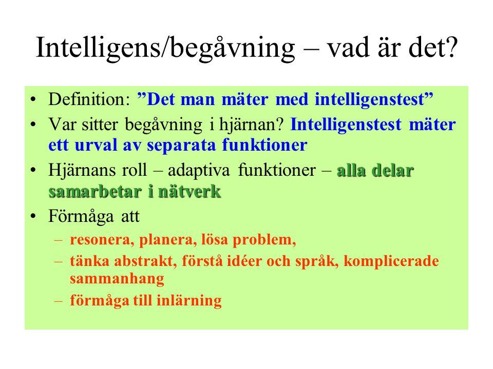 """Intelligens/begåvning – vad är det? •Definition: """"Det man mäter med intelligenstest"""" •Var sitter begåvning i hjärnan? Intelligenstest mäter ett urval"""