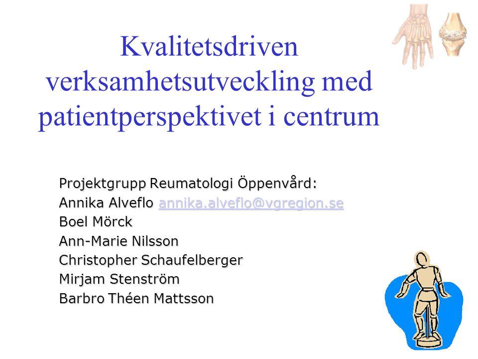 Kvalitetsdriven verksamhetsutveckling med patientperspektivet i centrum Projektgrupp Reumatologi Öppenvård: Annika Alveflo annika.alveflo@vgregion.se