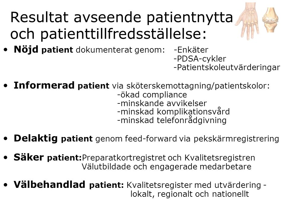 Resultat avseende patientnytta och patienttillfredsställelse: •Nöjd patient dokumenterat genom: -Enkäter -PDSA-cykler -Patientskoleutvärderingar •Info
