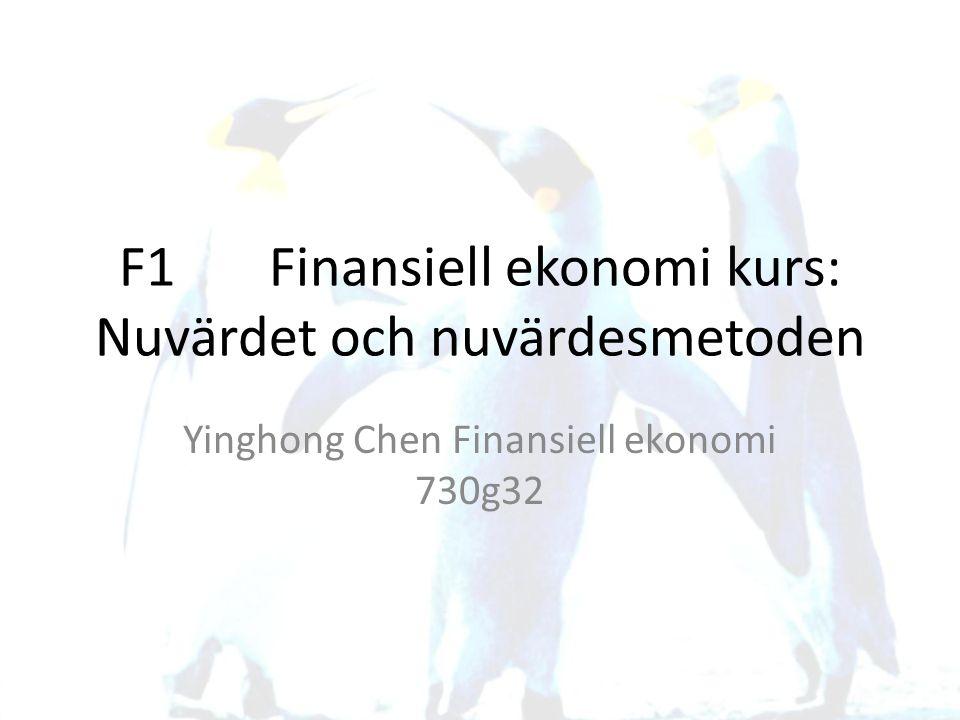 F1 Finansiell ekonomi kurs: Nuvärdet och nuvärdesmetoden Yinghong Chen Finansiell ekonomi 730g32