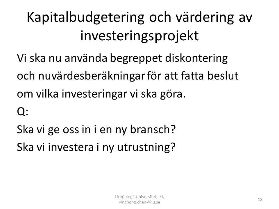 Kapitalbudgetering och värdering av investeringsprojekt Vi ska nu använda begreppet diskontering och nuvärdesberäkningar för att fatta beslut om vilka