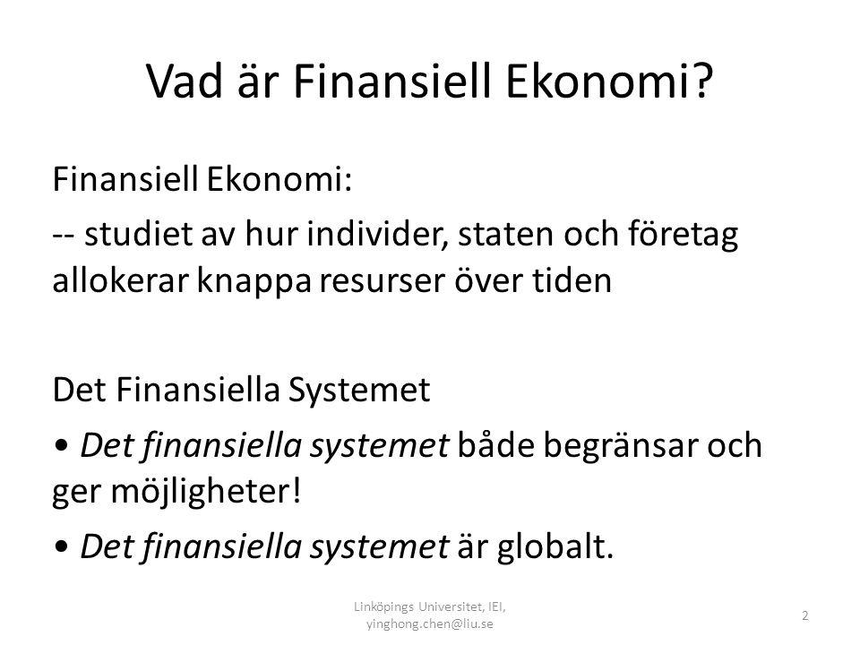 Vad är Finansiell Ekonomi? Finansiell Ekonomi: -- studiet av hur individer, staten och företag allokerar knappa resurser över tiden Det Finansiella Sy