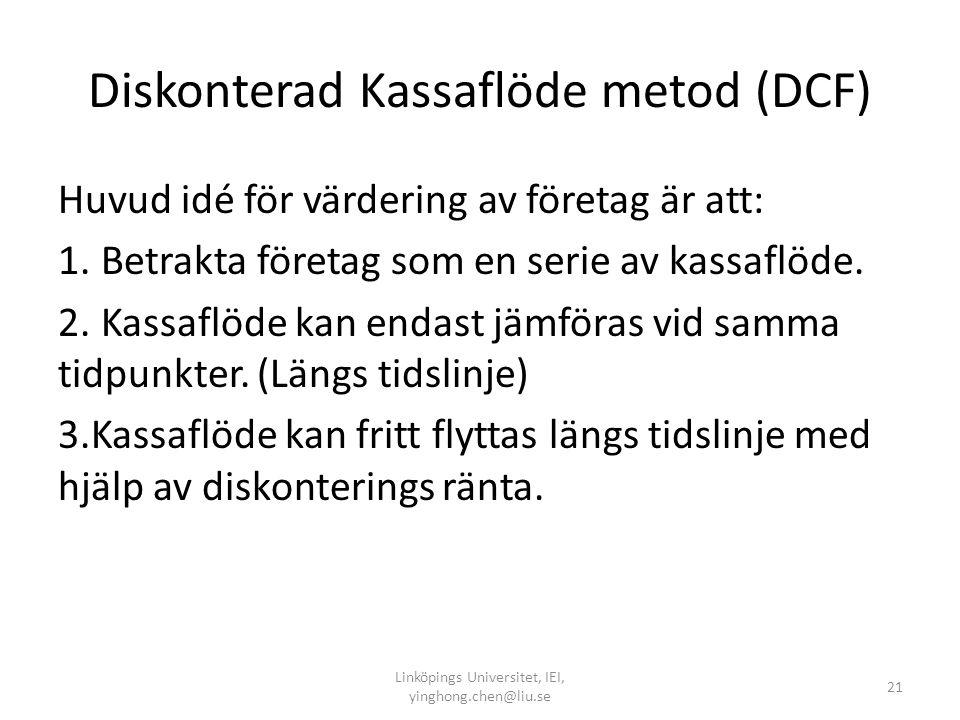 Diskonterad Kassaflöde metod (DCF) Huvud idé för värdering av företag är att: 1. Betrakta företag som en serie av kassaflöde. 2. Kassaflöde kan endast