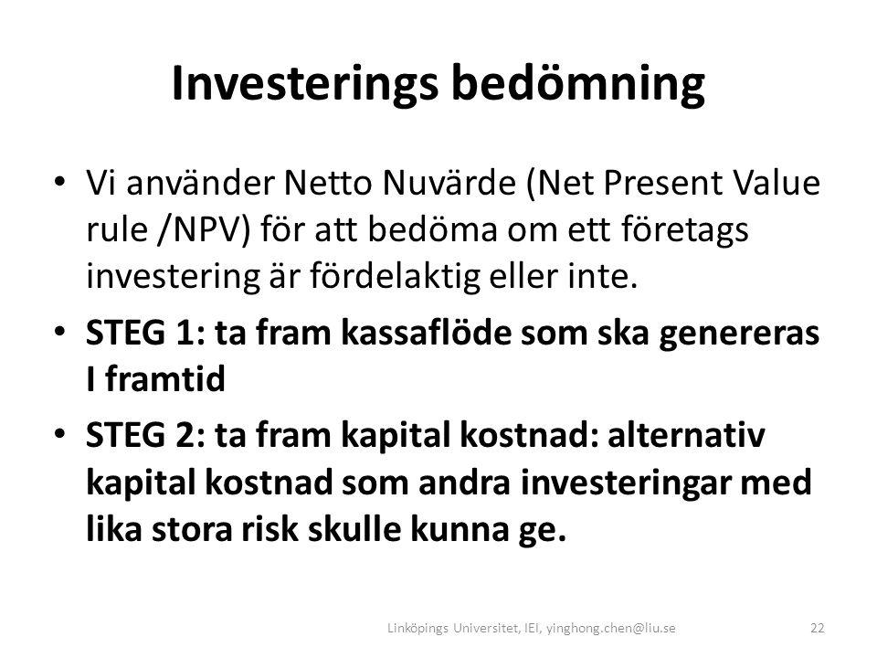 Investerings bedömning • Vi använder Netto Nuvärde (Net Present Value rule /NPV) för att bedöma om ett företags investering är fördelaktig eller inte.